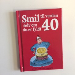 Smil til verden selv om du er fyldt 40