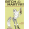 Bitch eller martyr?