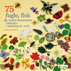 75 fugle, fisk & andre fantastiske væsener i hækling og strik
