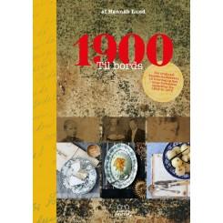 1900 Til bords - Det originale danske landkøkken til hverdag og fest