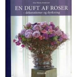 En duft af roser - dekorationer og dyrkning