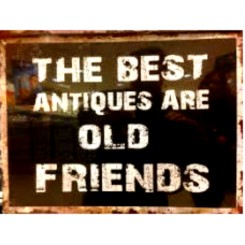 The best antiques are old friends - skilt