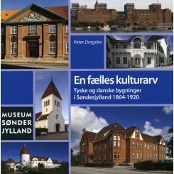 En fælles kulturarv: Tyske og danske bygninger i sønderjylland 1864-1920